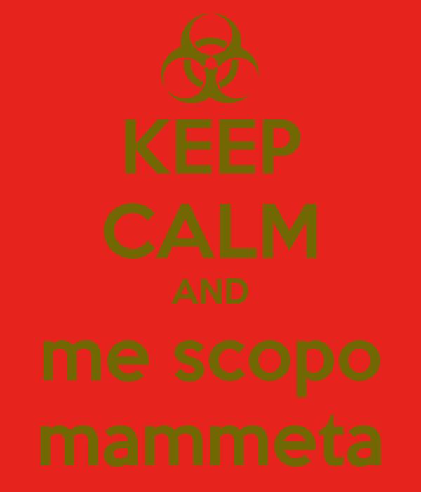 KEEP CALM AND me scopo mammeta
