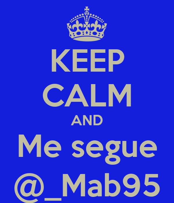 KEEP CALM AND Me segue @_Mab95