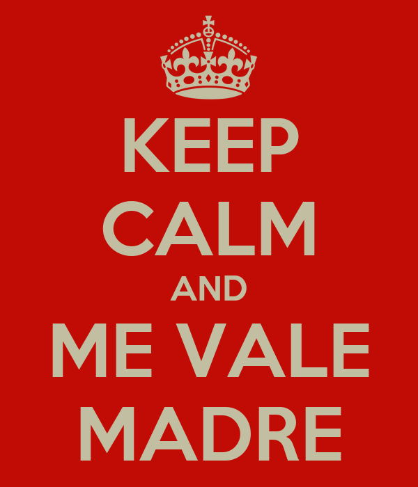 KEEP CALM AND ME VALE MADRE
