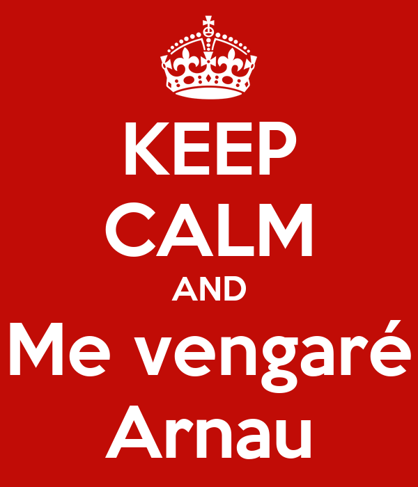 KEEP CALM AND Me vengaré Arnau