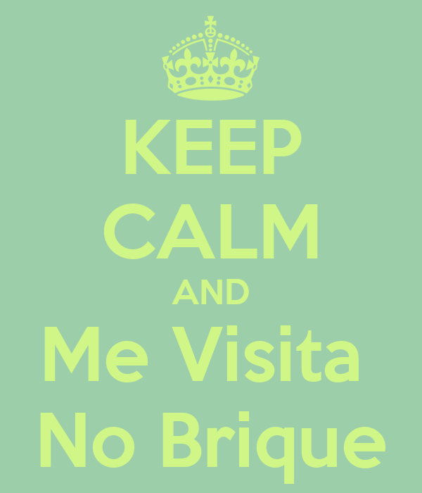 KEEP CALM AND Me Visita  No Brique