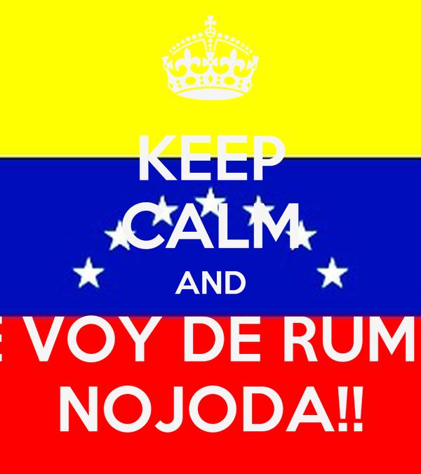 KEEP CALM AND ME VOY DE RUMBA NOJODA!!