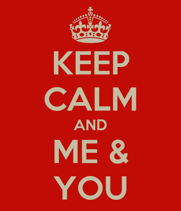 KEEP CALM AND ME & YOU