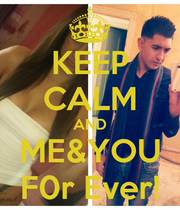 KEEP CALM AND ME&YOU F0r Ever!