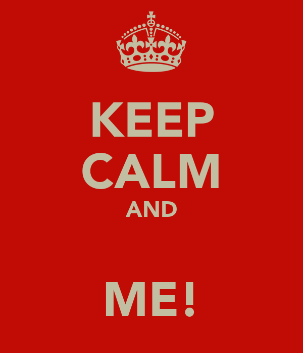 KEEP CALM AND ♡ ME!