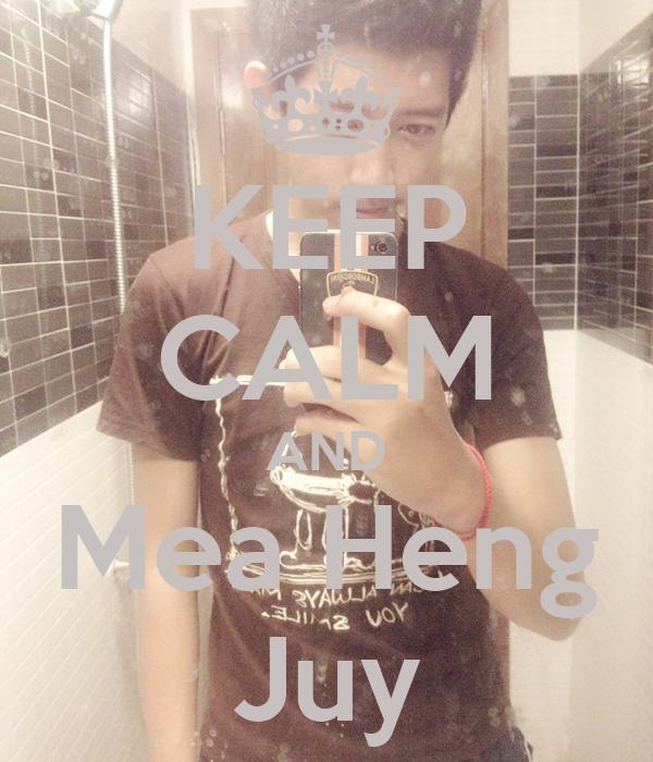 KEEP CALM AND Mea Heng Juy