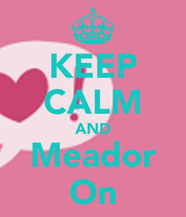KEEP CALM AND Meador On