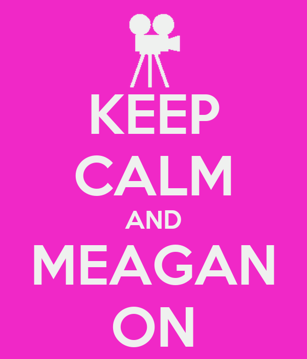 KEEP CALM AND MEAGAN ON