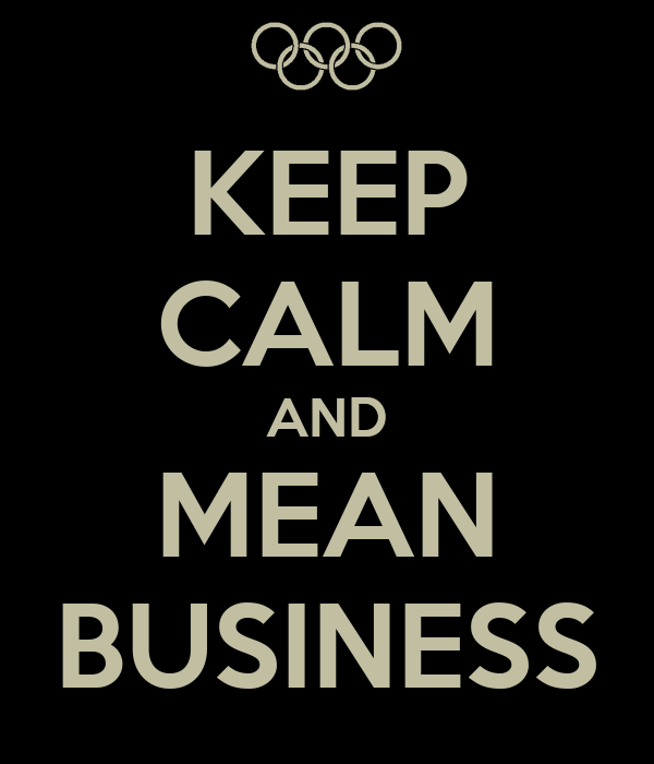 KEEP CALM AND MEAN BUSINESS