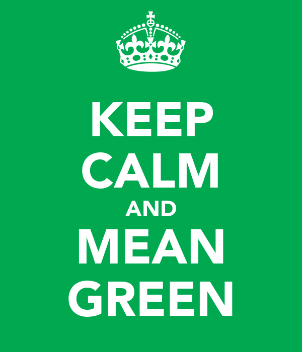 KEEP CALM AND MEAN GREEN