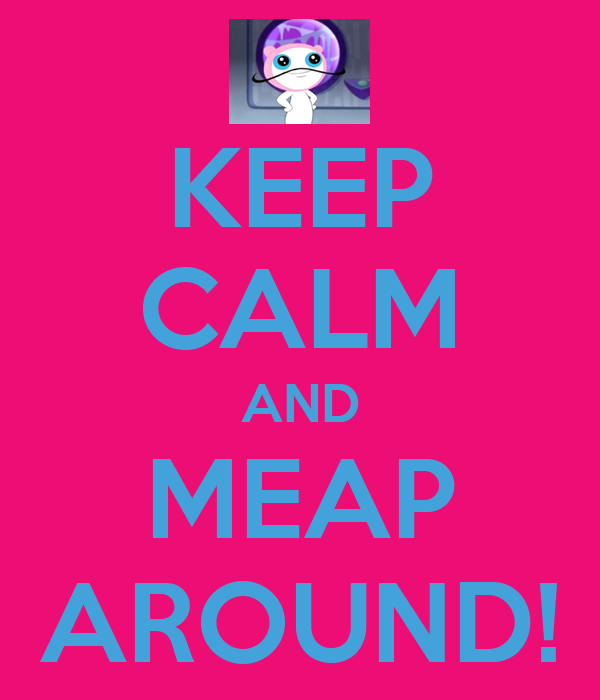 KEEP CALM AND MEAP AROUND!
