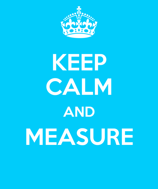 KEEP CALM AND MEASURE