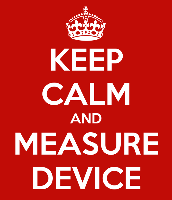 KEEP CALM AND MEASURE DEVICE