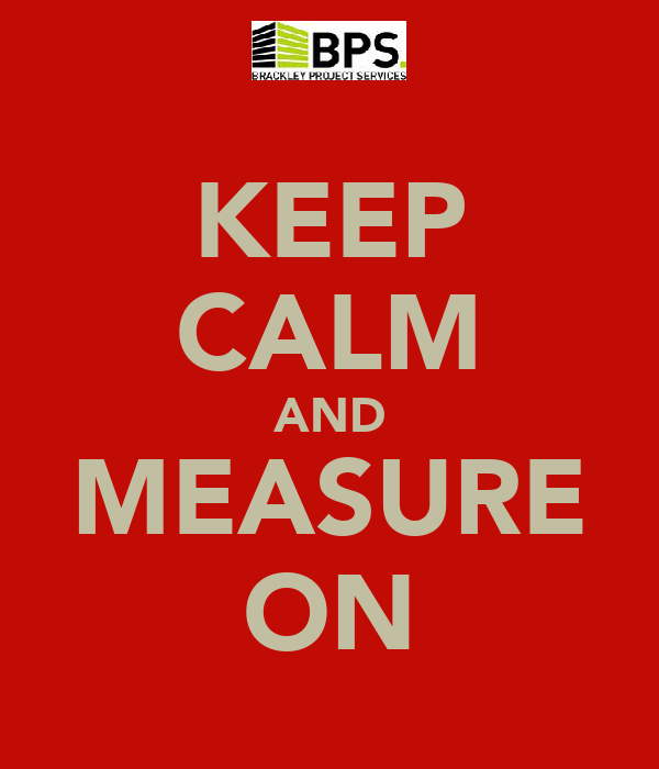 KEEP CALM AND MEASURE ON
