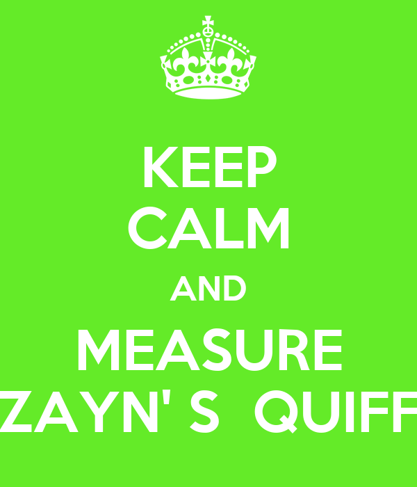 KEEP CALM AND MEASURE ZAYN' S  QUIFF
