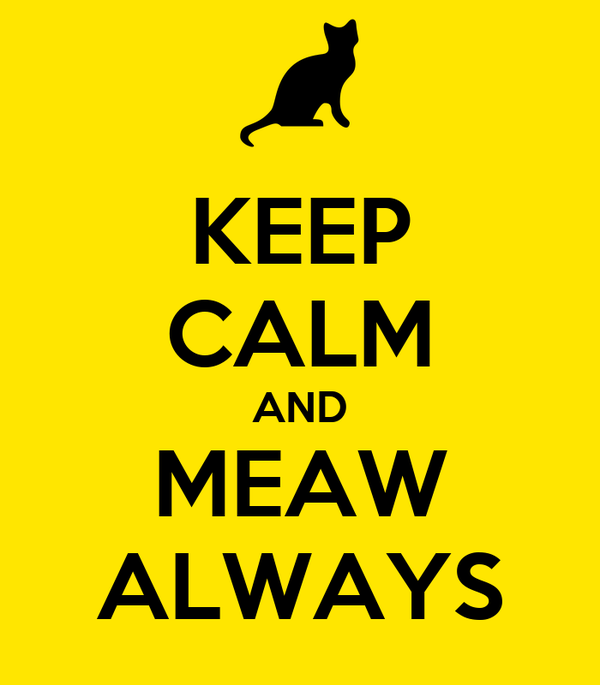 KEEP CALM AND MEAW ALWAYS