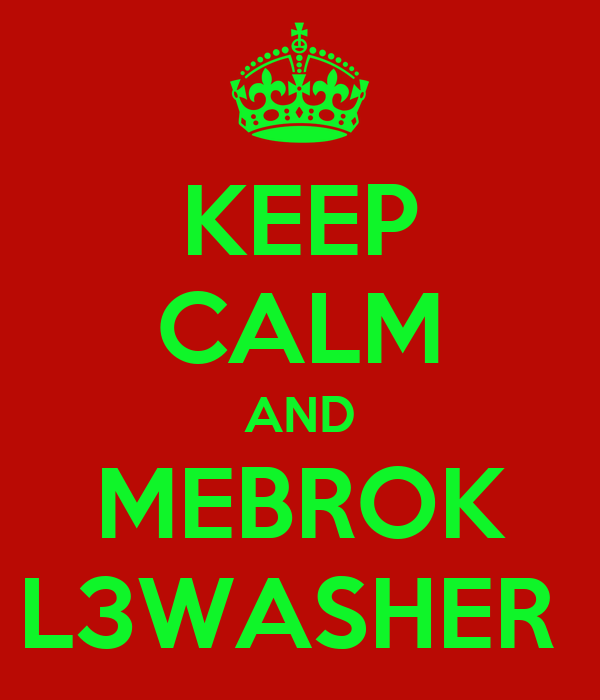 KEEP CALM AND MEBROK L3WASHER