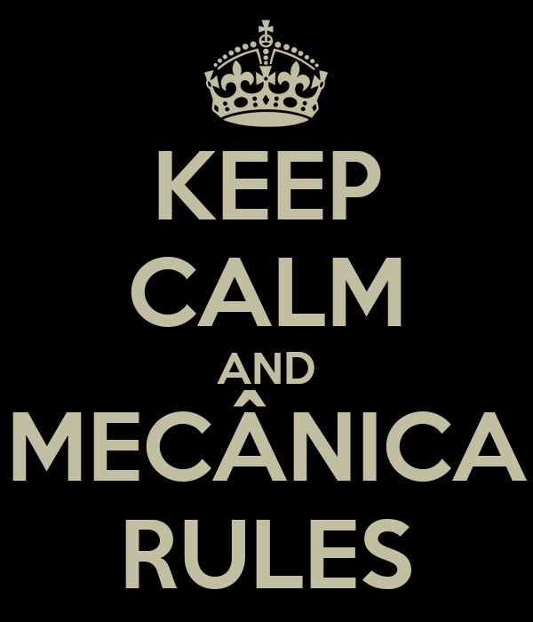 KEEP CALM AND MECÂNICA RULES