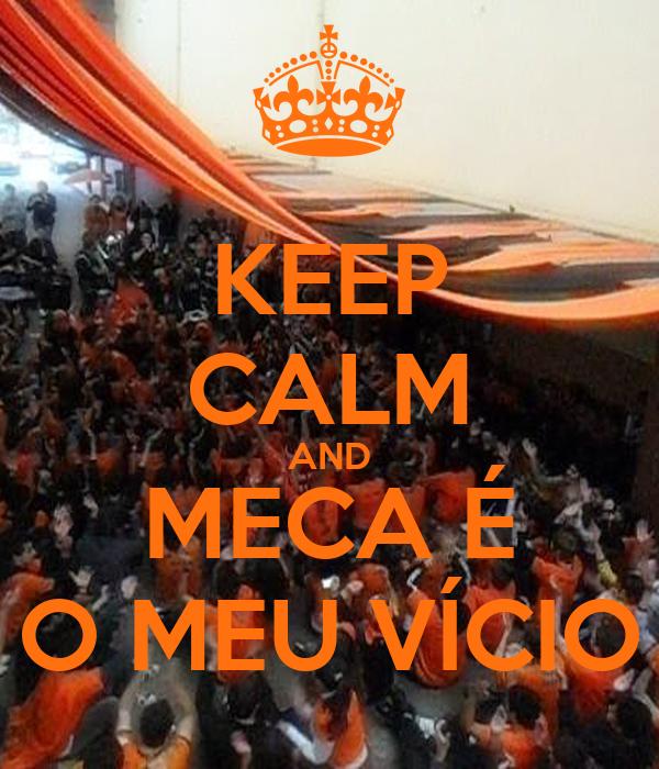 KEEP CALM AND MECA É O MEU VÍCIO