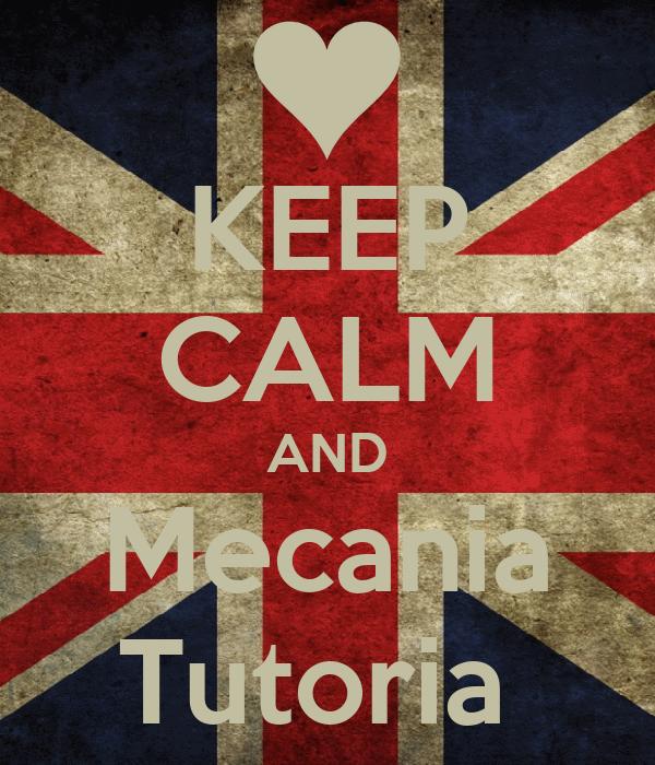 KEEP CALM AND Mecania Tutoria