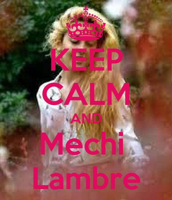 KEEP CALM AND Mechi  Lambre