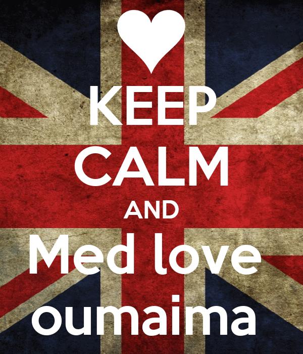 KEEP CALM AND Med love  oumaima