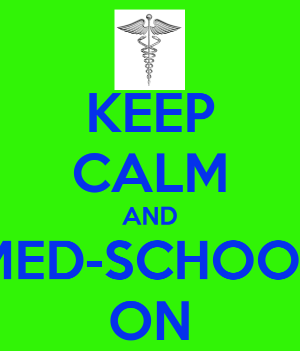 KEEP CALM AND MED-SCHOOL ON