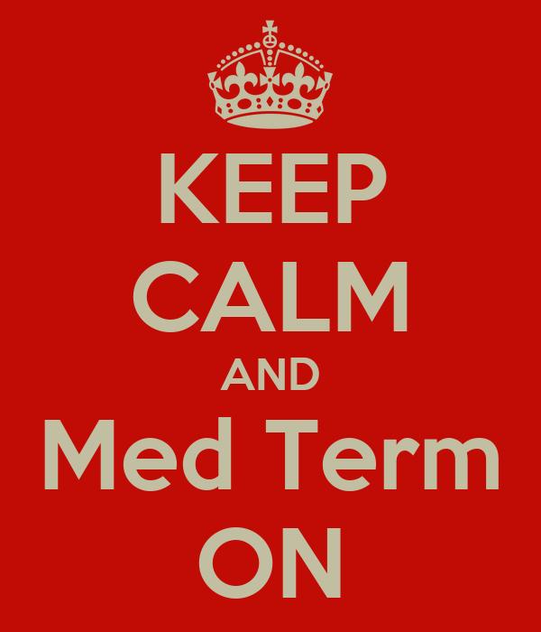 KEEP CALM AND Med Term ON