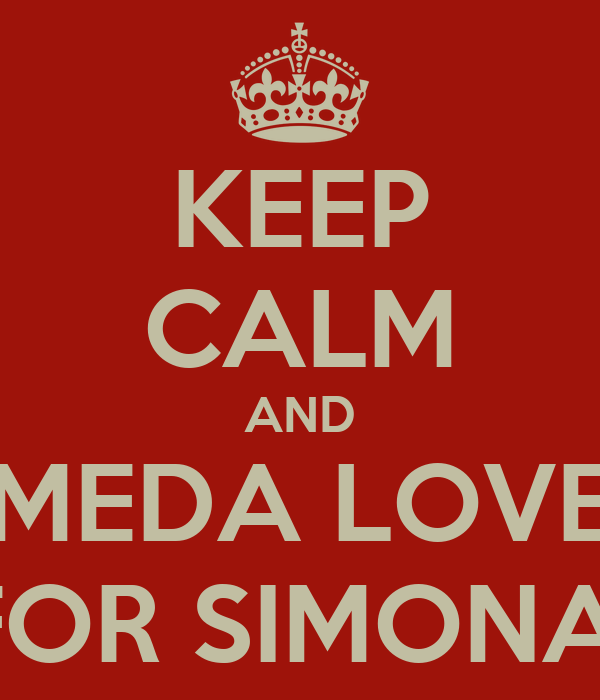 KEEP CALM AND MEDA LOVE FOR SIMONA