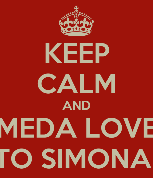 KEEP CALM AND MEDA LOVE TO SIMONA