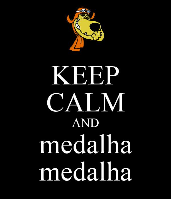 KEEP CALM AND medalha medalha
