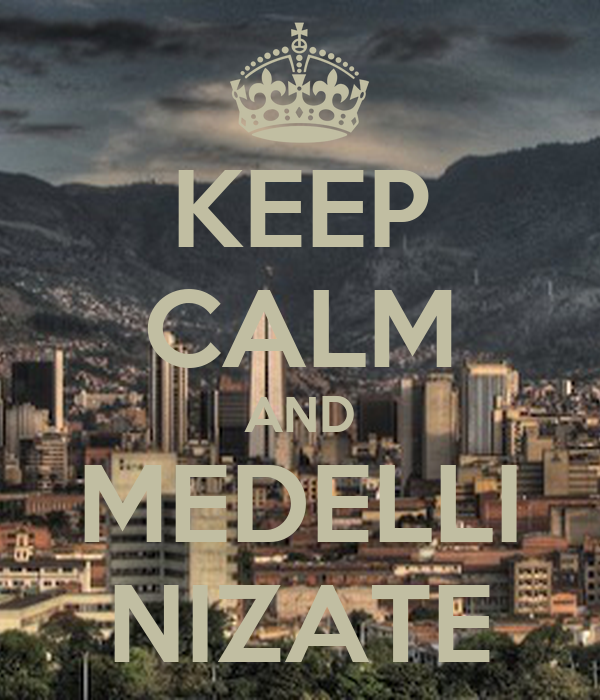 KEEP CALM AND MEDELLI NIZATE