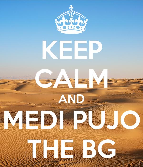 KEEP CALM AND MEDI PUJO THE BG