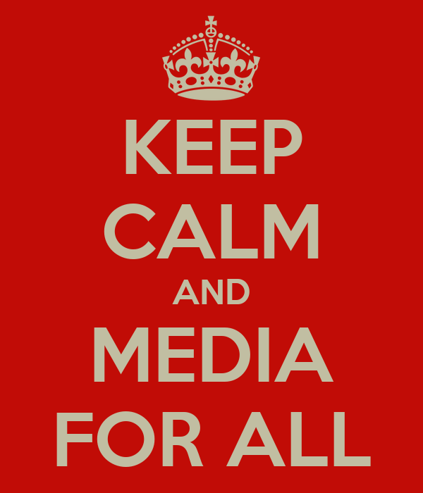 KEEP CALM AND MEDIA FOR ALL