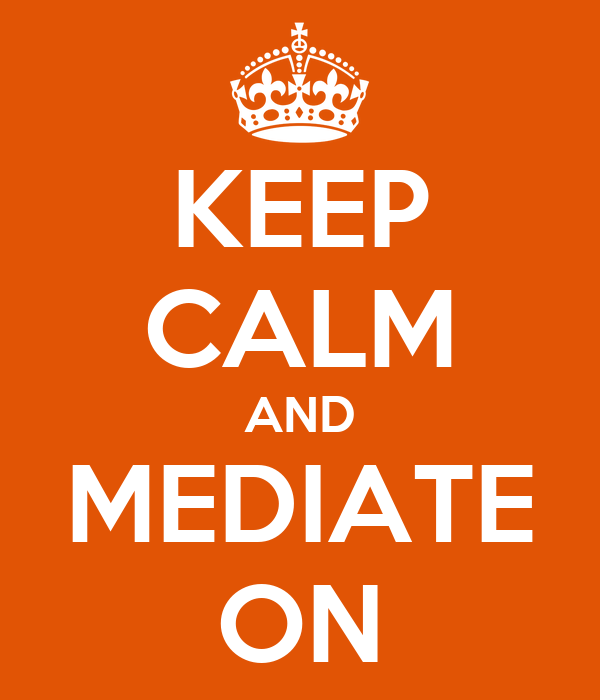 KEEP CALM AND MEDIATE ON