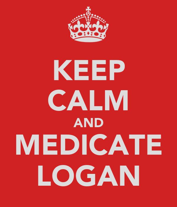 KEEP CALM AND MEDICATE LOGAN