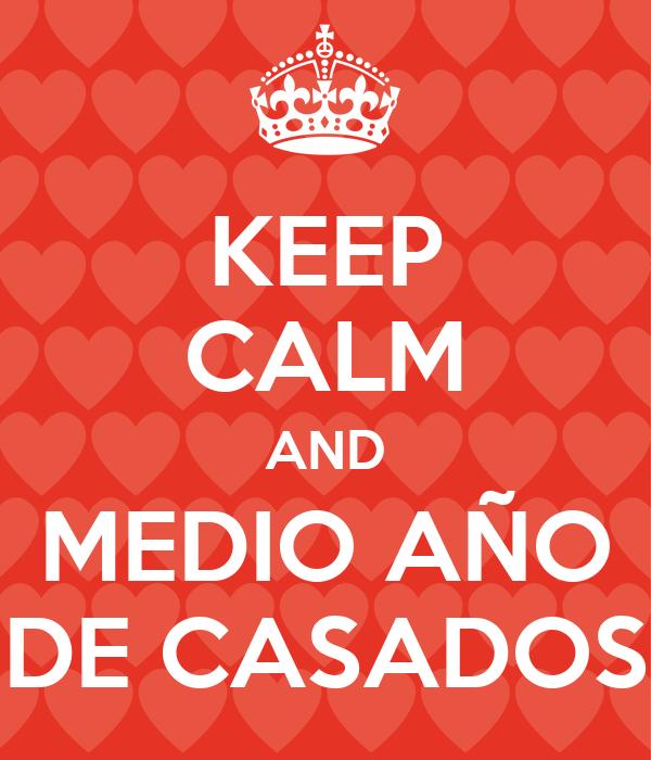 KEEP CALM AND MEDIO AÑO DE CASADOS