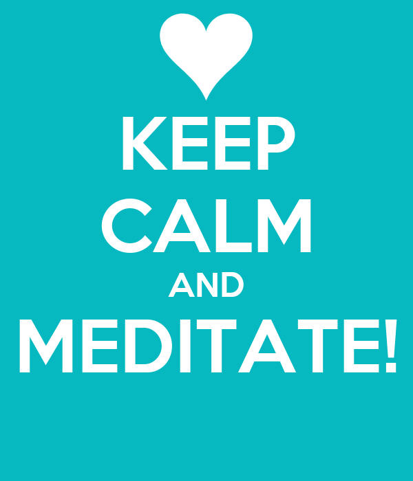 KEEP CALM AND MEDITATE!