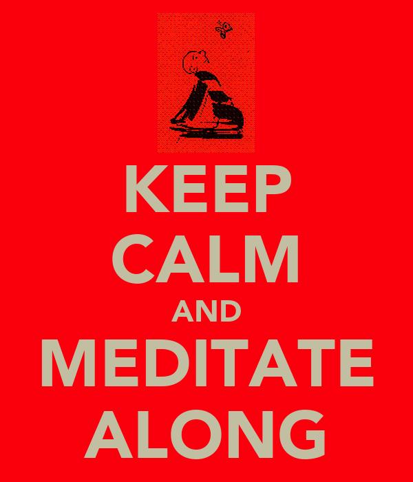 KEEP CALM AND MEDITATE ALONG