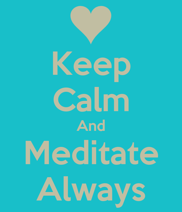 Keep Calm And Meditate Always
