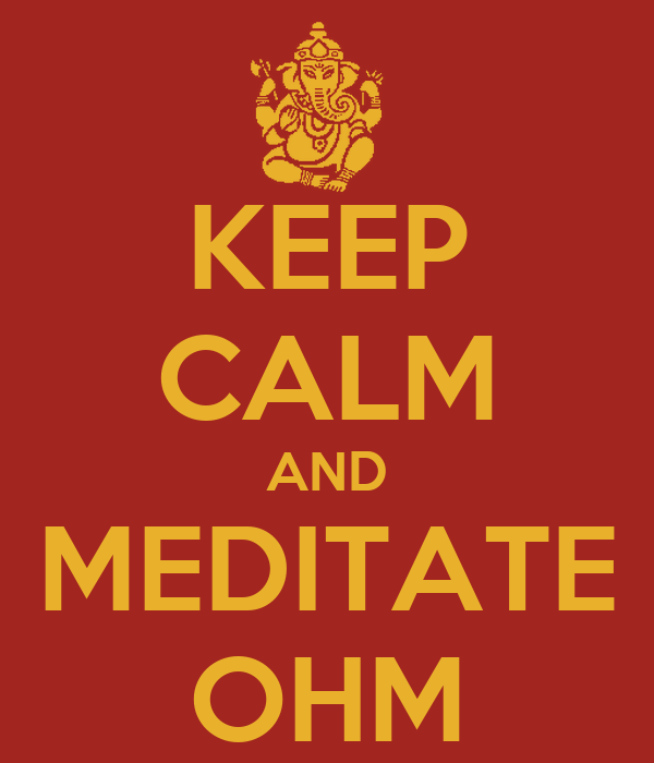 KEEP CALM AND MEDITATE OHM