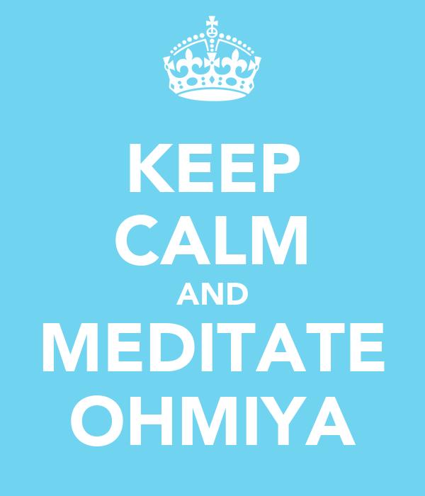 KEEP CALM AND MEDITATE OHMIYA