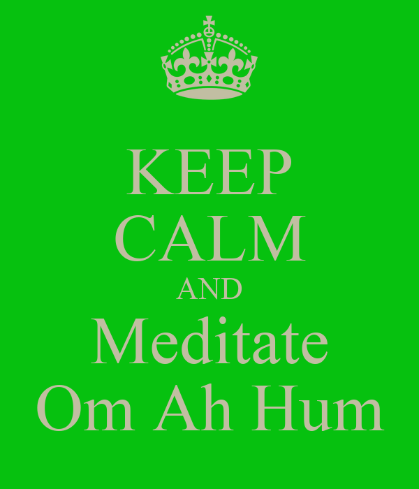 KEEP CALM AND Meditate Om Ah Hum