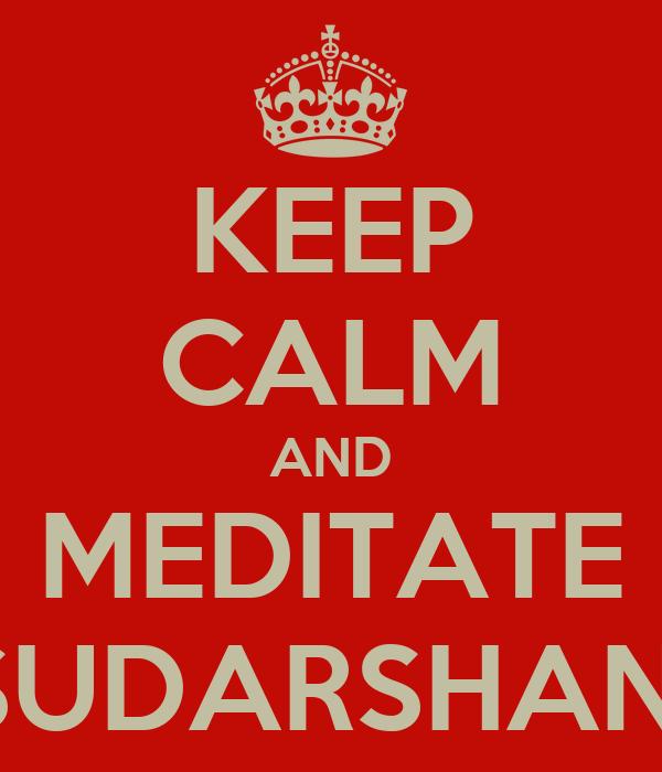KEEP CALM AND MEDITATE WITH SUDARSHANKRIYA