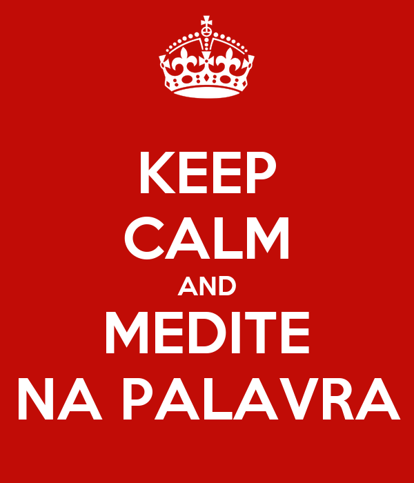 KEEP CALM AND MEDITE NA PALAVRA