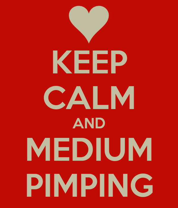 KEEP CALM AND MEDIUM PIMPING