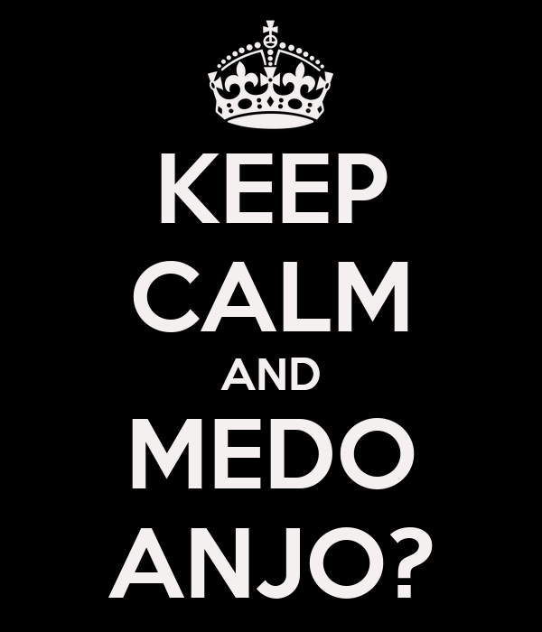 KEEP CALM AND MEDO ANJO?