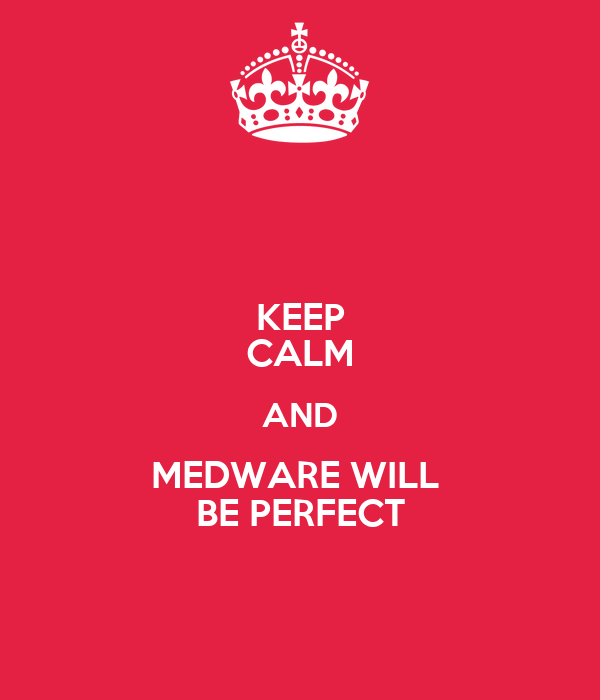 KEEP CALM AND MEDWARE WILL  BE PERFECT