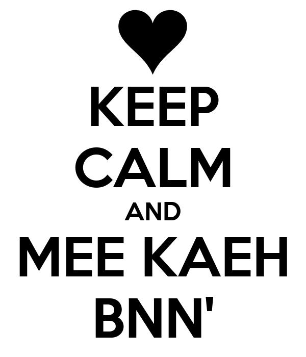 KEEP CALM AND MEE KAEH BNN'