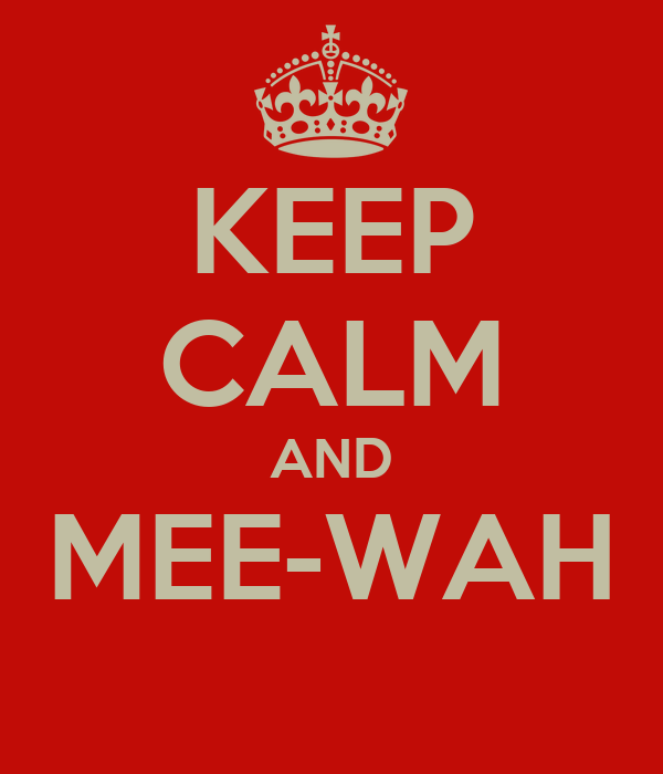 KEEP CALM AND MEE-WAH